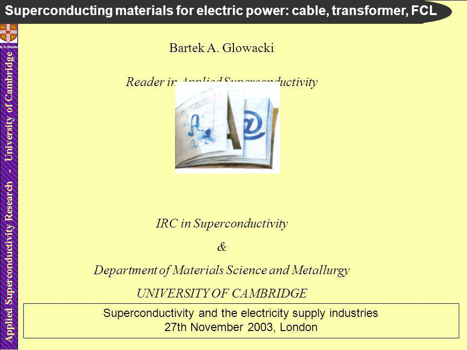 Applied Superconductivity Research - University of Cambridge B.A.Glowacki Market and material projections: (a) Price/performance of NbTi, Bi2223 and YBCO conductors versus years; (b) Projections of the LTS and HTS market which is sheared between electronics, power, industrial processing, medical care and transportation.