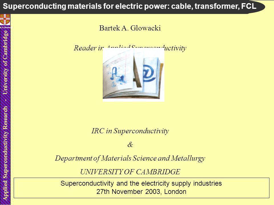 Applied Superconductivity Research - University of Cambridge B.A.Glowacki Bartek A.