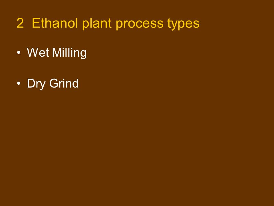 2 Ethanol plant process types Wet Milling Dry Grind