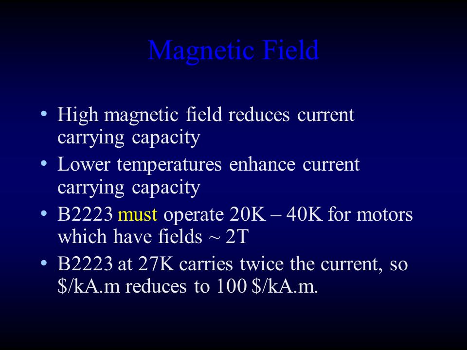 Magnetic Field High magnetic field reduces current carrying capacity Lower temperatures enhance current carrying capacity B2223 must operate 20K – 40K