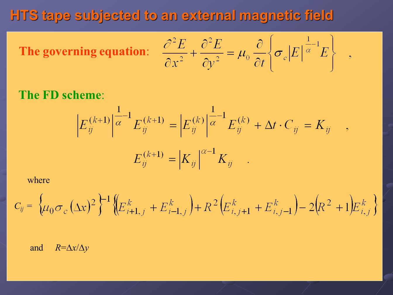 The governing equation: The FD scheme: where C ij = and R= x/ y HTS tape subjected to an external magnetic field