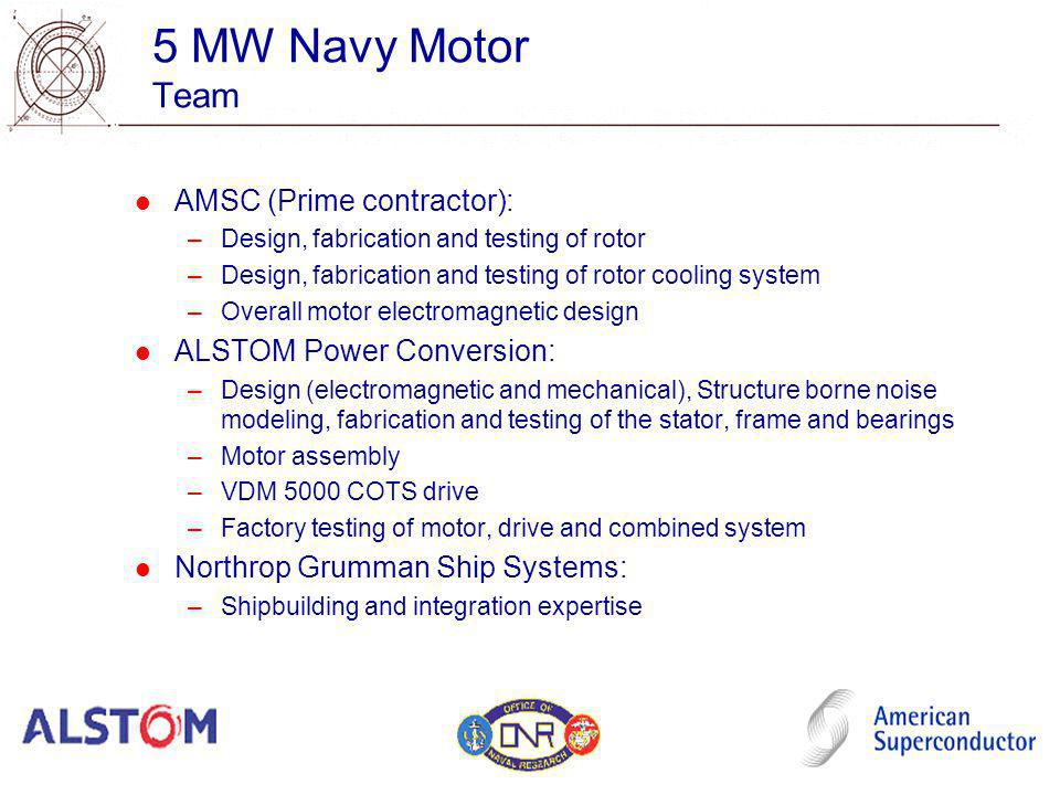 5 MW Navy Motor Team AMSC (Prime contractor): –Design, fabrication and testing of rotor –Design, fabrication and testing of rotor cooling system –Over