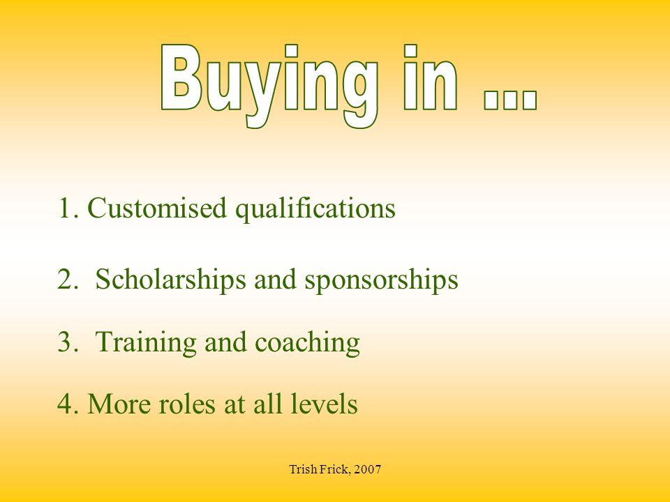 Trish Frick, 2007 1. Customised qualifications 2.