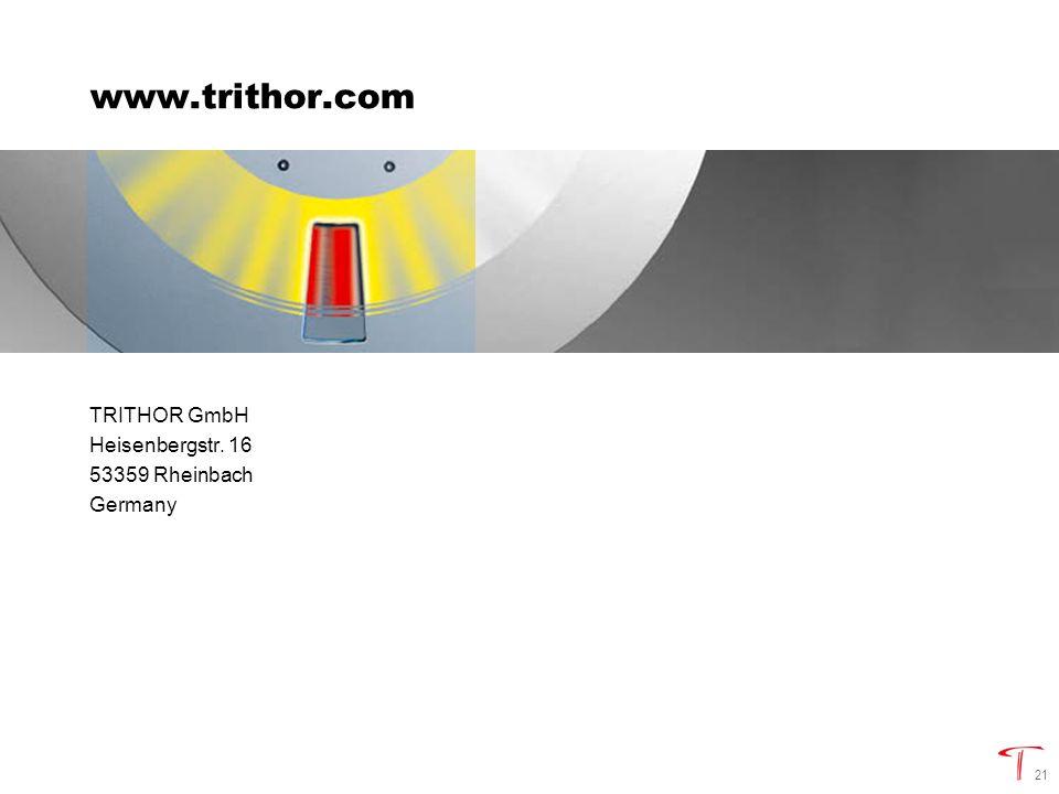21 www.trithor.com TRITHOR GmbH Heisenbergstr. 16 53359 Rheinbach Germany