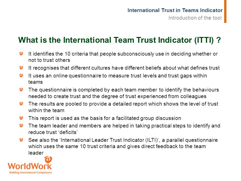 International Trust in Teams Indicator What is the International Team Trust Indicator (ITTI) ? It identifies the 10 criteria that people subconsciousl