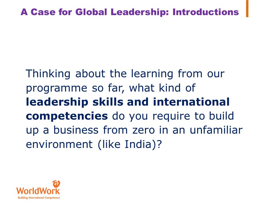 Thinking about the learning from our programme so far, what kind of leadership skills and international competencies do you require to build up a busi
