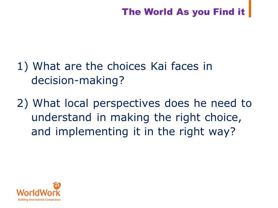 1) What are the choices Kai faces in decision-making? 2) What local perspectives does he need to understand in making the right choice, and implementi