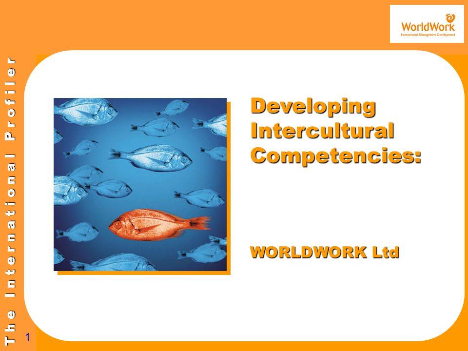 T h e I n t e r n a t i o n a l P r o f i l e r 1 Developing Intercultural Competencies: WORLDWORK Ltd