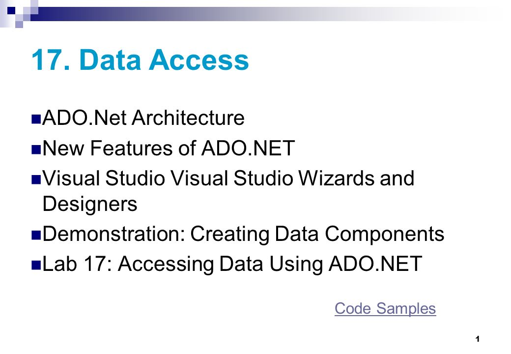 1 17. Data Access ADO.Net Architecture New Features of ADO.NET Visual Studio Visual Studio Wizards and Designers Demonstration: Creating Data Componen