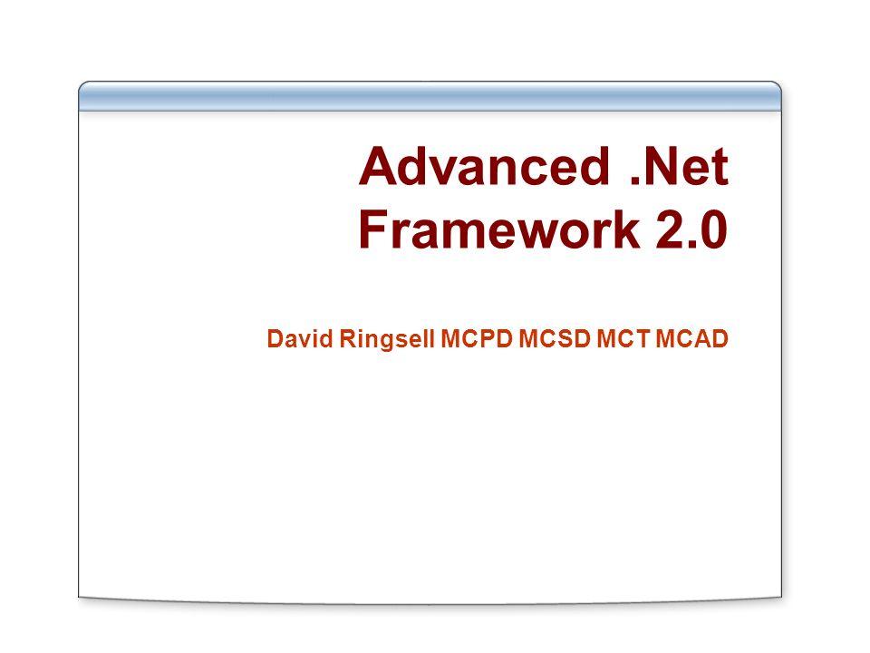 Advanced.Net Framework 2.0 David Ringsell MCPD MCSD MCT MCAD