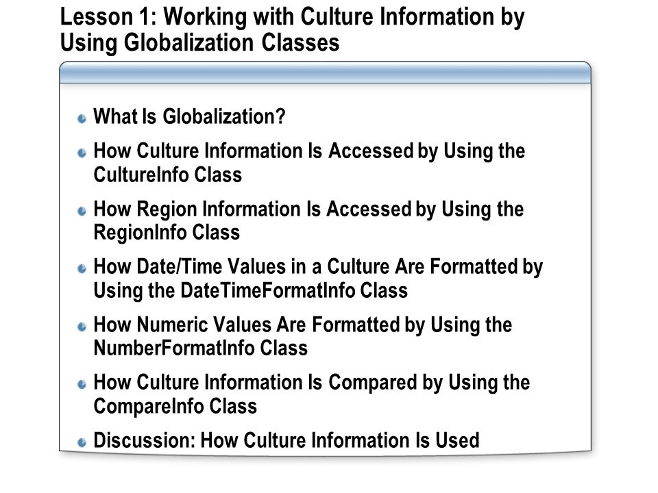 Lesson 1: Working with Culture Information by Using Globalization Classes What Is Globalization.