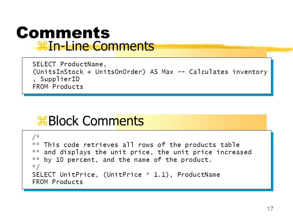 16 Control of Flow Language Elements zStatement Level yBEGIN…END blocks yIF…ELSE blocks yWHILE constructs zRow Level yCASE expression IF USER_NAME() <