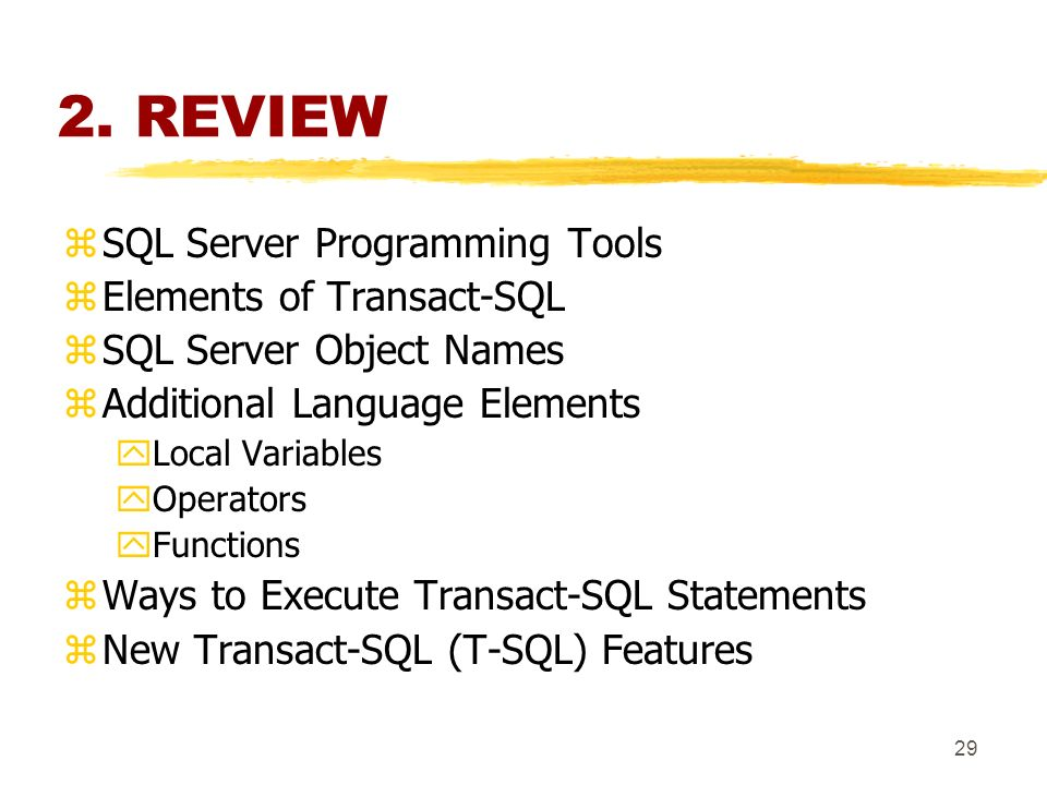 28 Recommended Practices Use ANSI SQL Syntax Keep Business Logic on the Server As Stored Procedures Save Statements As Scripts and Comment Them Thoroughly Format Transact-SQL Statements to Be Legible to Others Choose an Appropriate Naming Convention