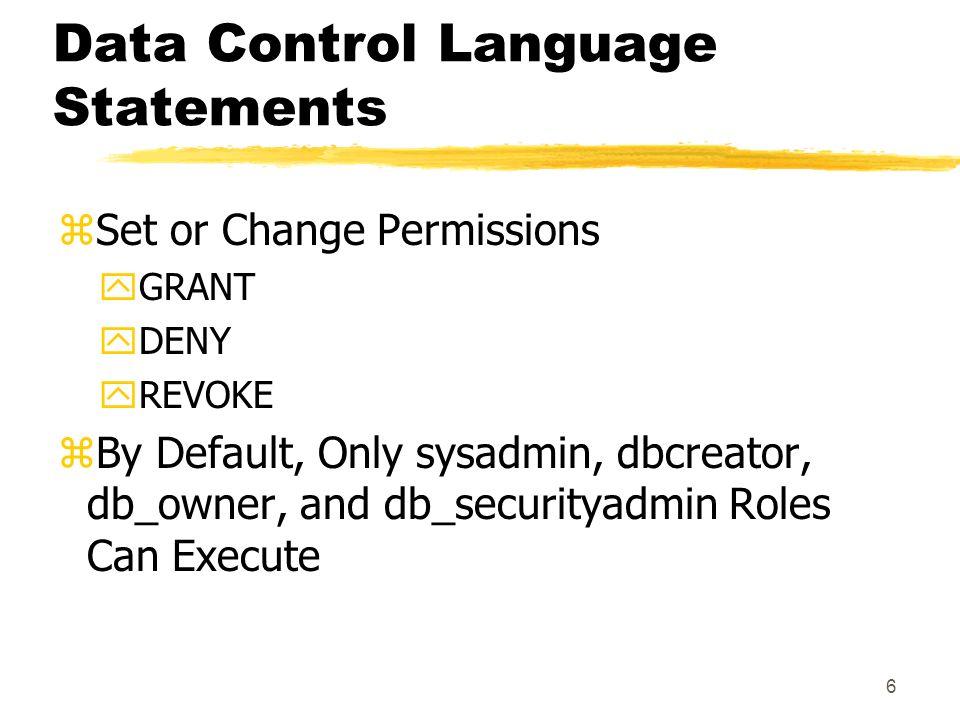 5 Elements of Transact-SQL zData Control Language Statements zData Definition Language Statements zData Manipulation Language Statements zSQL Server O