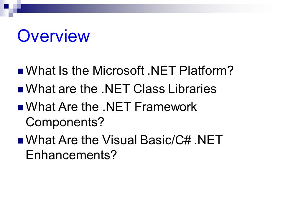 Overview What Is the Microsoft.NET Platform? What are the.NET Class Libraries What Are the.NET Framework Components? What Are the Visual Basic/C#.NET