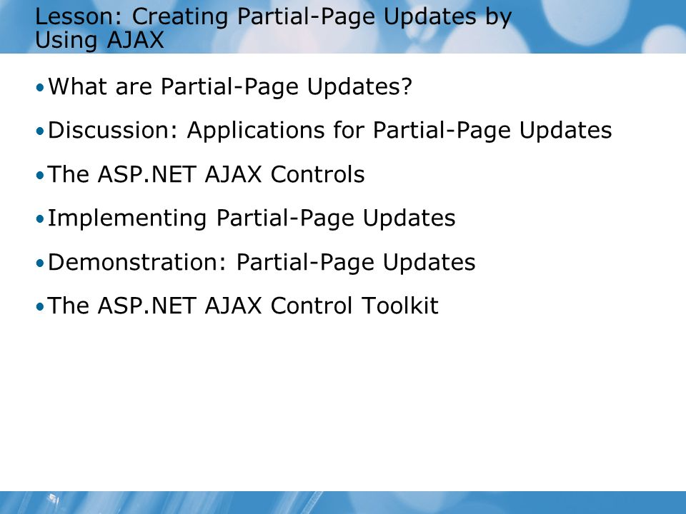 Lesson: Creating Partial-Page Updates by Using AJAX What are Partial-Page Updates.