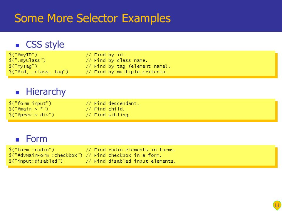 CSS style Hierarchy Form Some More Selector Examples 11 $( #myID ) // Find by id.