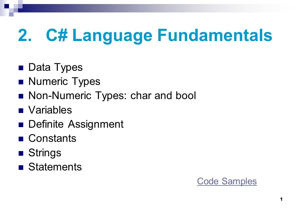 1 2. C# Language Fundamentals Data Types Numeric Types Non-Numeric Types: char and bool Variables Definite Assignment Constants Strings Statements Cod