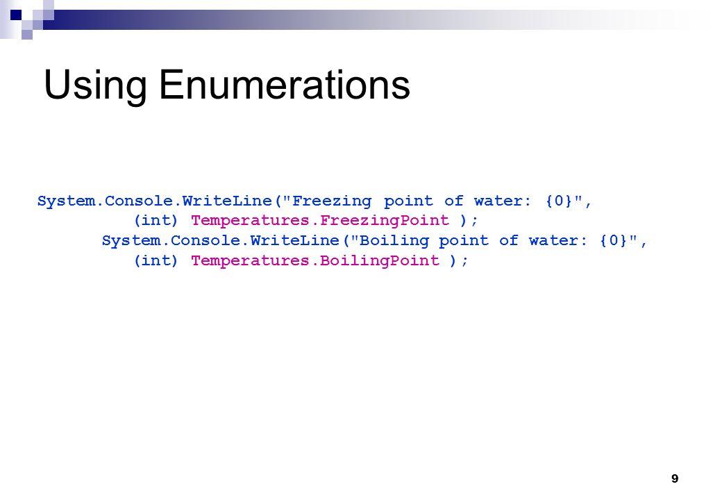 9 Using Enumerations System.Console.WriteLine(