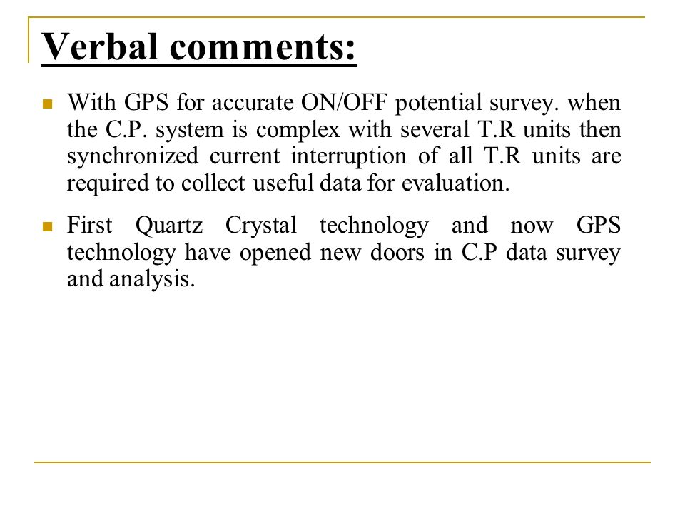 Verbal comments: With GPS for accurate ON/OFF potential survey.