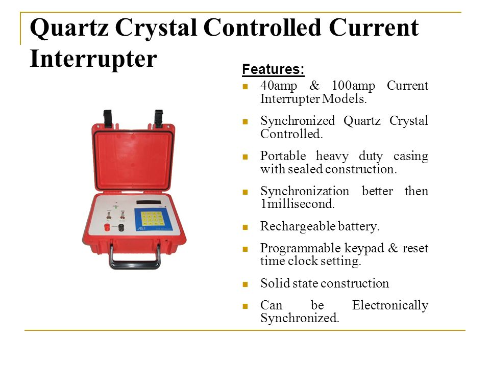 Quartz Crystal Controlled Current Interrupter Features: 40amp & 100amp Current Interrupter Models.