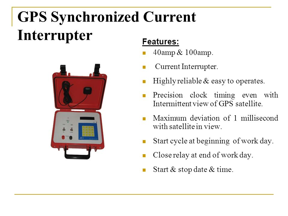 GPS Synchronized Current Interrupter Features: 40amp & 100amp.