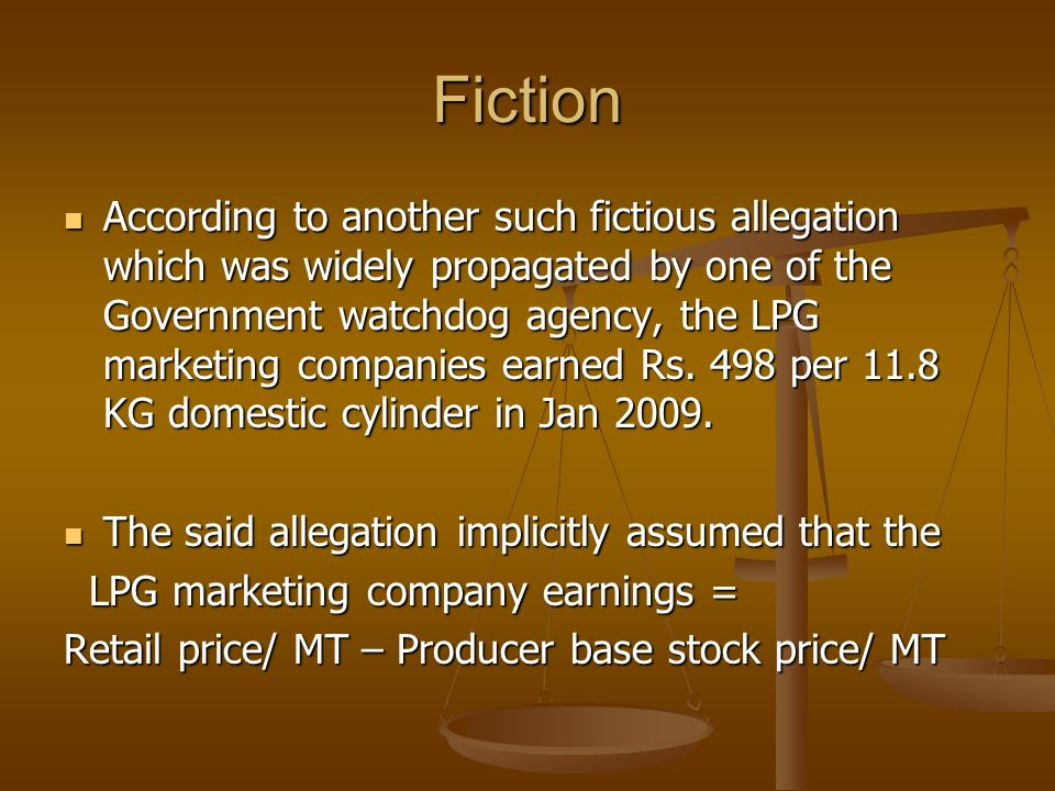 Fiction According to another such fictious allegation which was widely propagated by one of the Government watchdog agency, the LPG marketing companies earned Rs.