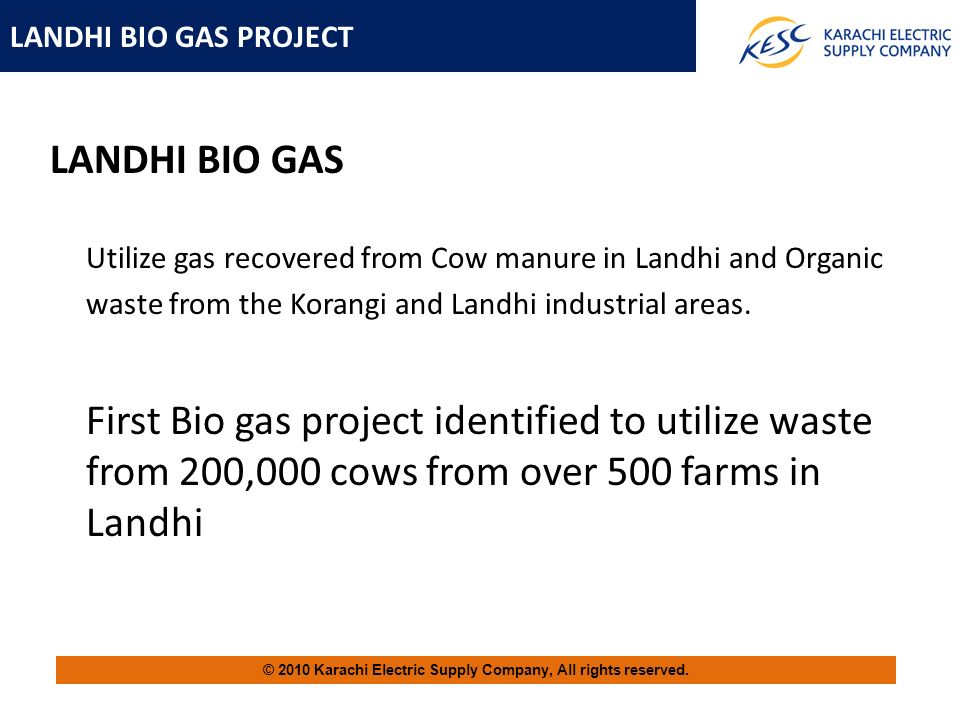 LANDHI BIO GAS Utilize gas recovered from Cow manure in Landhi and Organic waste from the Korangi and Landhi industrial areas.