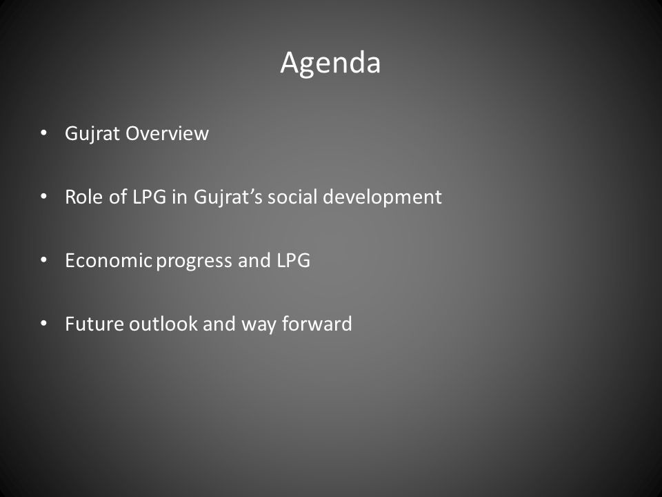 Agenda Gujrat Overview Role of LPG in Gujrats social development Economic progress and LPG Future outlook and way forward