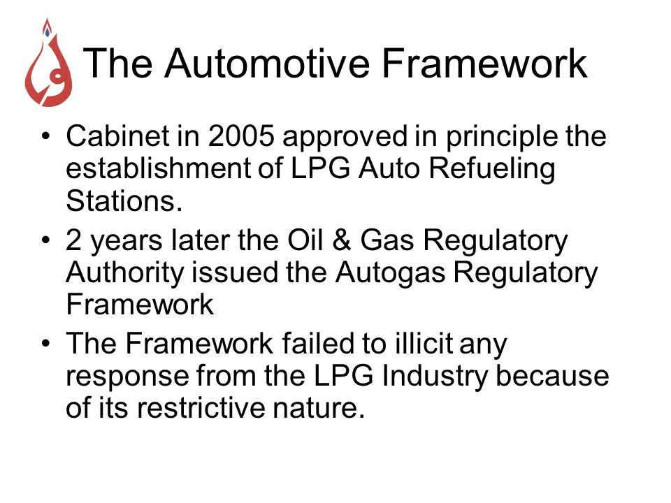 The Automotive Framework Cabinet in 2005 approved in principle the establishment of LPG Auto Refueling Stations. 2 years later the Oil & Gas Regulator