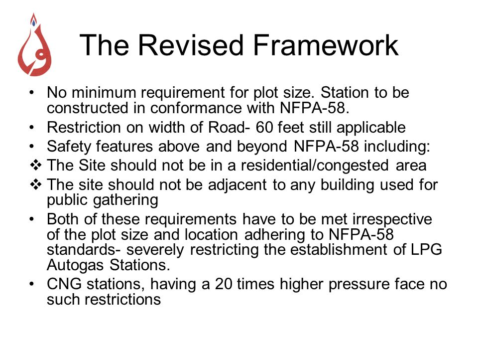The Revised Framework No minimum requirement for plot size. Station to be constructed in conformance with NFPA-58. Restriction on width of Road- 60 fe