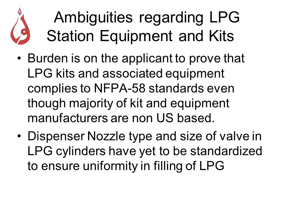 Ambiguities regarding LPG Station Equipment and Kits Burden is on the applicant to prove that LPG kits and associated equipment complies to NFPA-58 st