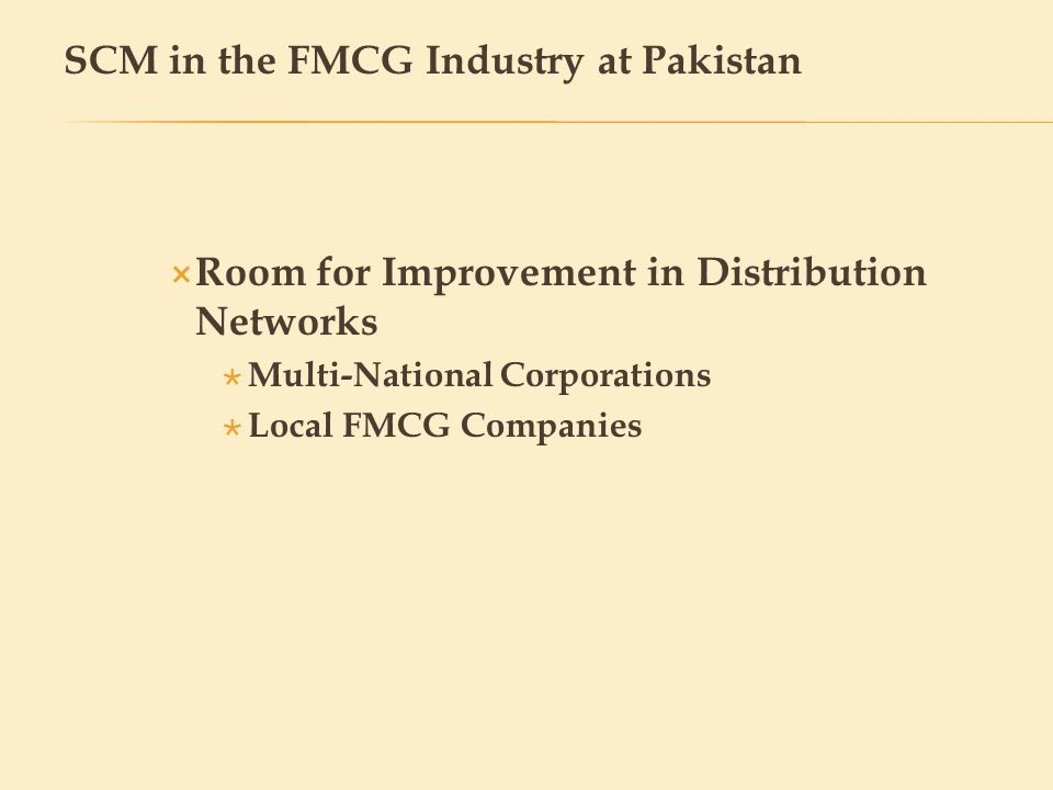 Medium to small FMCG Companies Lack of SCM Experience / Setup Flaws in the Distribution Network Flaws in SCM in the Local Small to Medium FMCG Companies at Pakistan