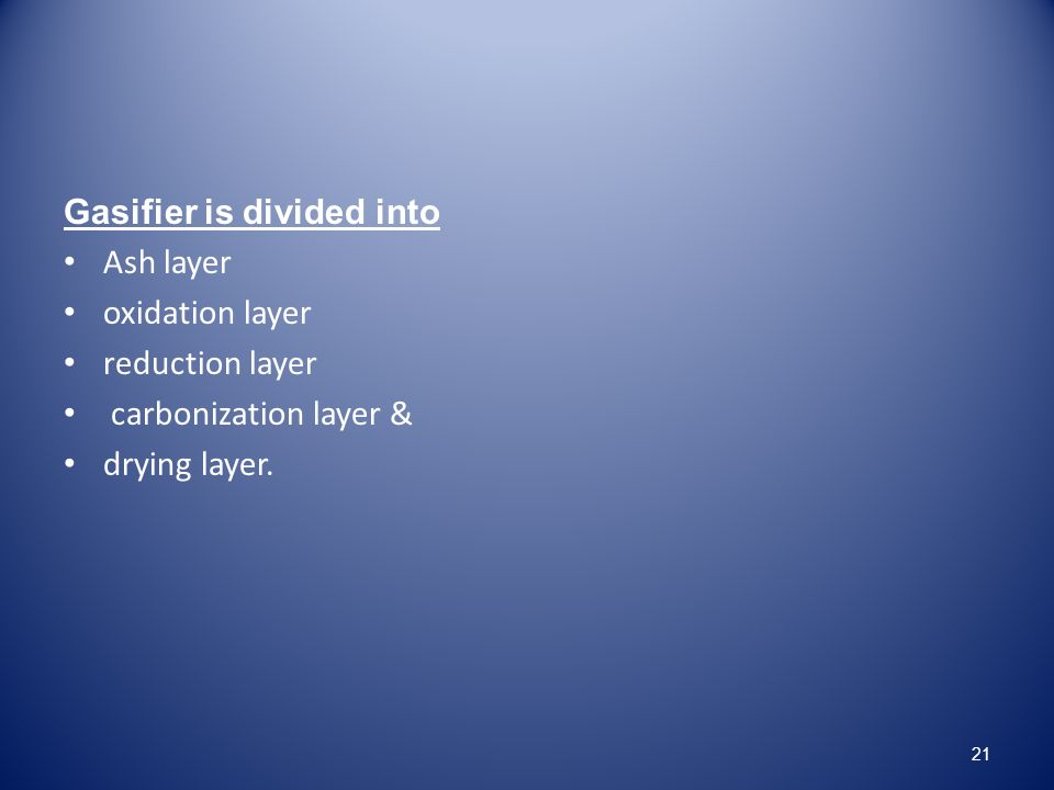 Gasifier is divided into Ash layer oxidation layer reduction layer carbonization layer & drying layer.