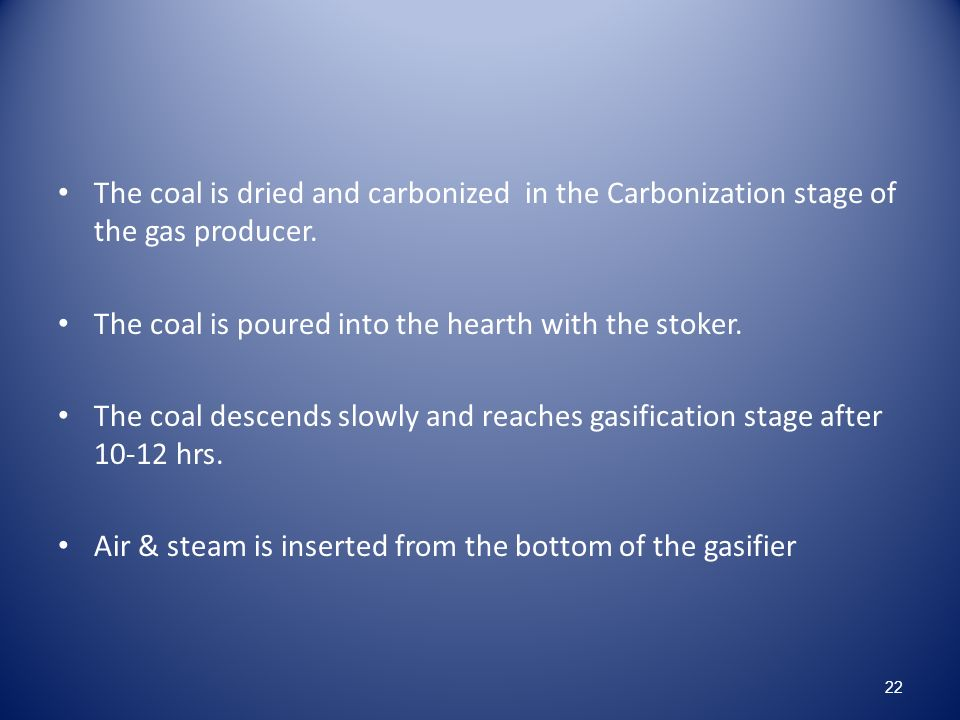 The coal is dried and carbonized in the Carbonization stage of the gas producer.