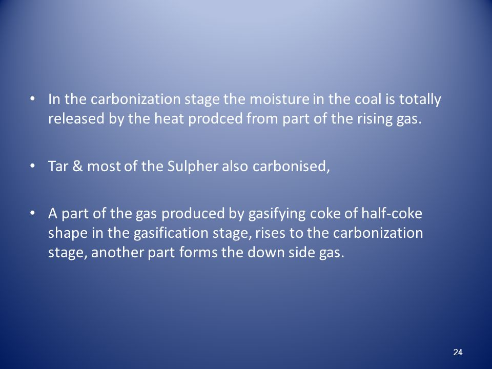 In the carbonization stage the moisture in the coal is totally released by the heat prodced from part of the rising gas.
