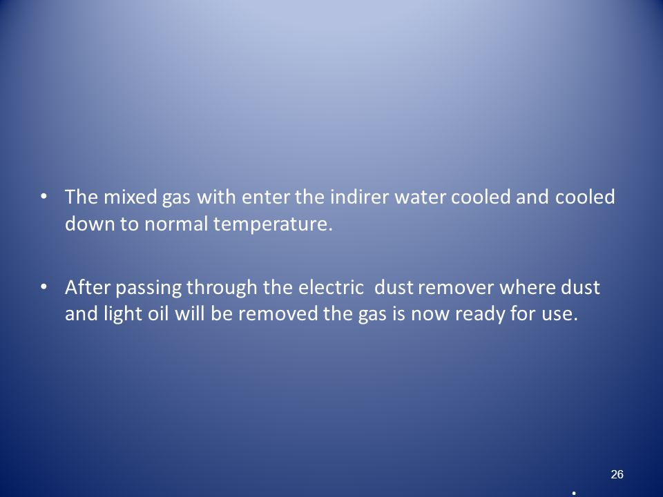 The mixed gas with enter the indirer water cooled and cooled down to normal temperature.