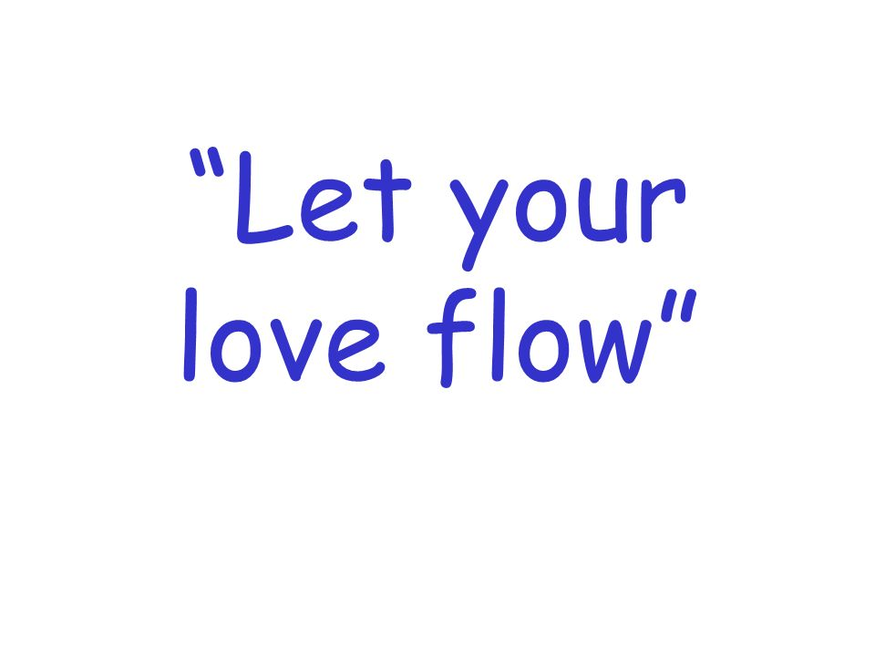 Let your love flow