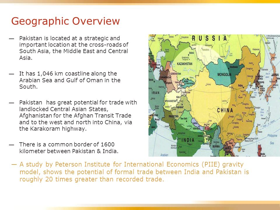 Geographic Overview Pakistan is located at a strategic and important location at the cross-roads of South Asia, the Middle East and Central Asia. It h