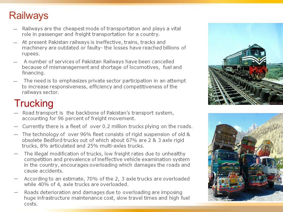 Trucking Road transport is the backbone of Pakistans transport system, accounting for 96 percent of freight movement. Currently there is a fleet of ov
