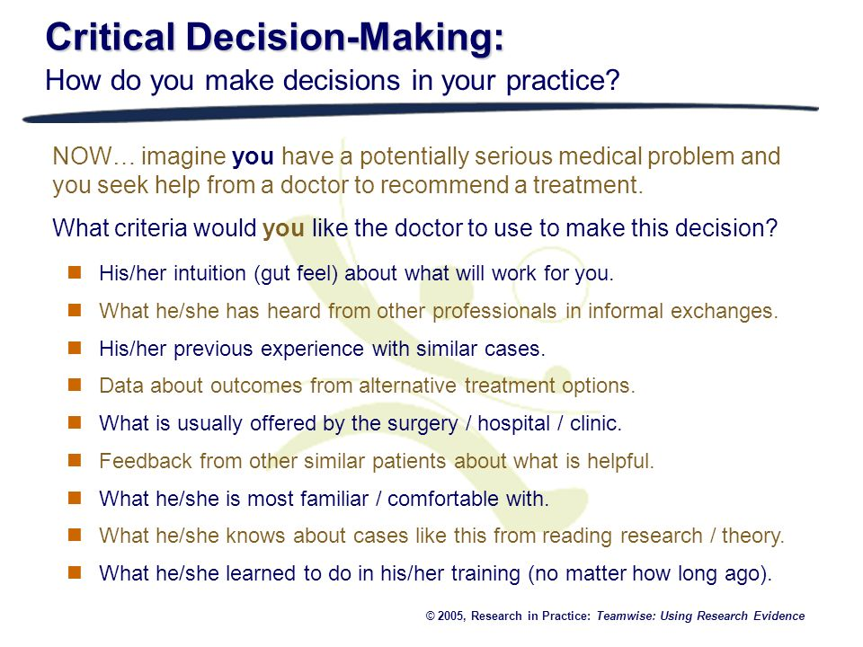 Critical Decision-Making: How do you make decisions in your practice? NOW… imagine you have a potentially serious medical problem and you seek help fr
