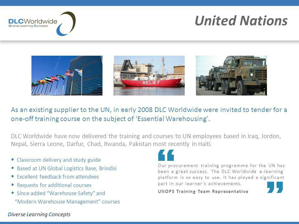 Diverse Learning Concepts As an existing supplier to the UN, in early 2008 DLC Worldwide were invited to tender for a one-off training course on the s
