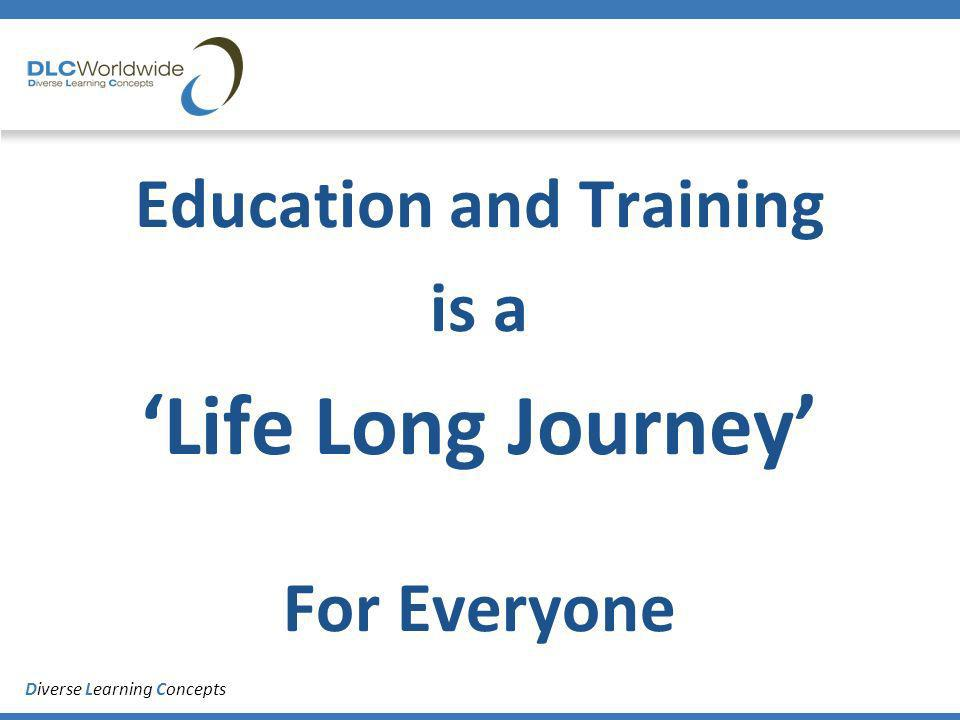 Diverse Learning Concepts Education and Training is a Life Long Journey For Everyone