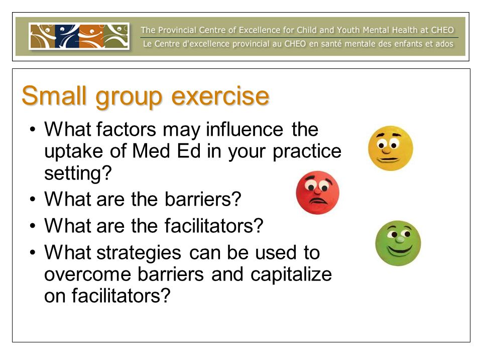 Small group exercise What factors may influence the uptake of Med Ed in your practice setting? What are the barriers? What are the facilitators? What