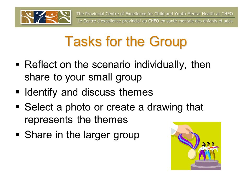 Tasks for the Group Reflect on the scenario individually, then share to your small group Identify and discuss themes Select a photo or create a drawin