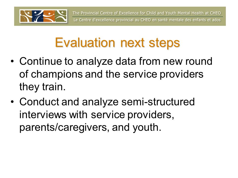Evaluation next steps Continue to analyze data from new round of champions and the service providers they train.