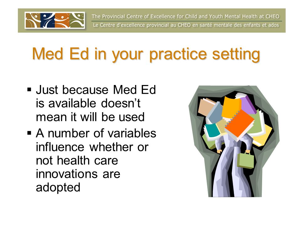 Med Ed in your practice setting Just because Med Ed is available doesnt mean it will be used A number of variables influence whether or not health care innovations are adopted