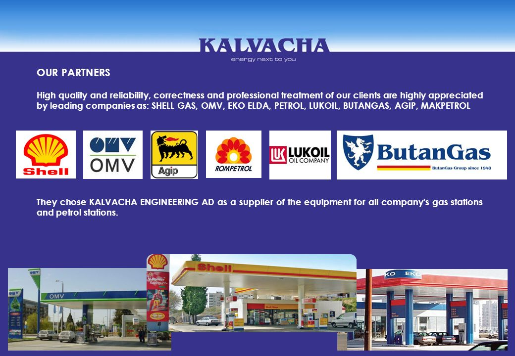 OUR PARTNERS High quality and reliability, correctness and professional treatment of our clients are highly appreciated by leading companies as: SHELL