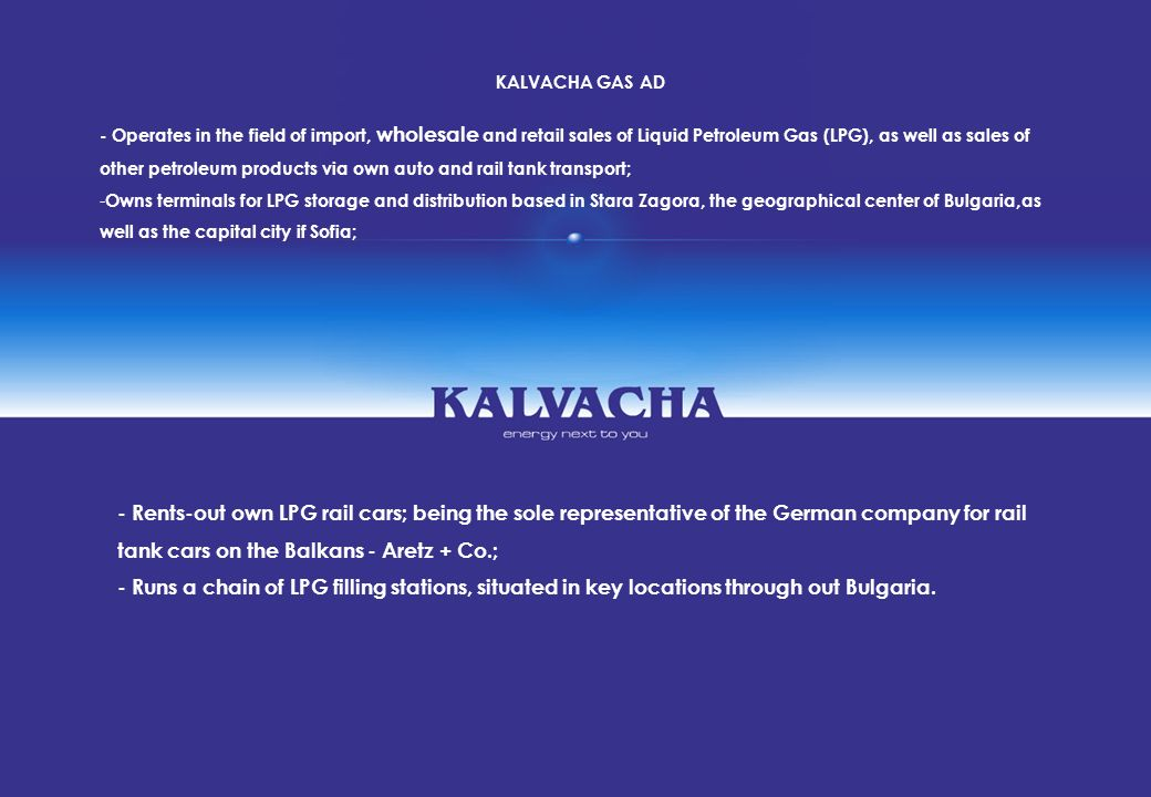 KALVACHA GAS AD - Operates in the field of import, wholesale and retail sales of Liquid Petroleum Gas (LPG), as well as sales of other petroleum produ