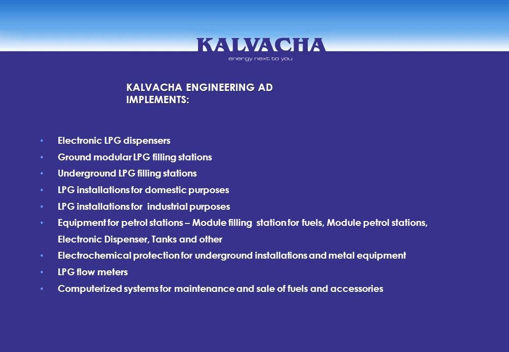 KALVACHA ENGINEERING AD IMPLEMENTS: Electronic LPG dispensers Ground modular LPG filling stations Underground LPG filling stations LPG installations f